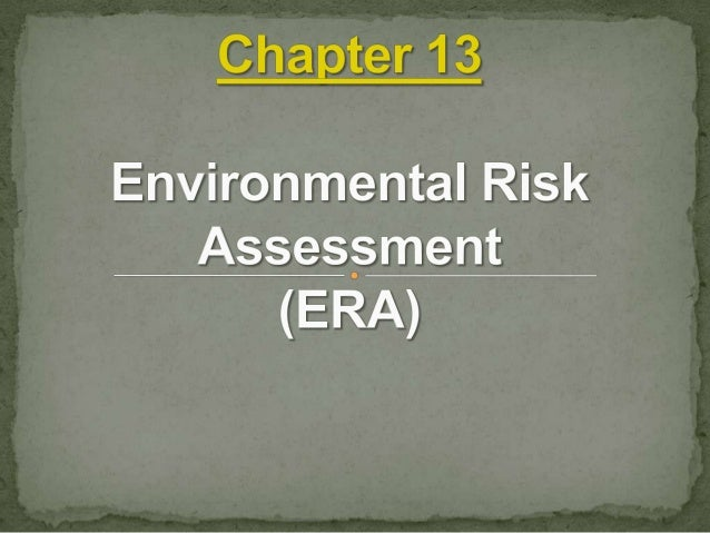 1- Introduction to ERA. 2- Overview. 3- Definition of ERA. 4- the Basic framework of ERA. 5- ERA in the Context of EIA. 6-...