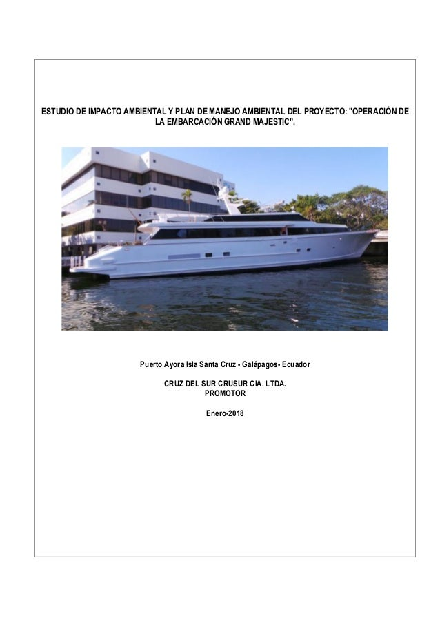 """ESTUDIO DE IMPACTO AMBIENTAL Y PLAN DE MANEJO AMBIENTAL DEL PROYECTO: """"OPERACIÓN DE LA EMBARCACIÓN GRAND MAJESTIC"""". Puerto..."""