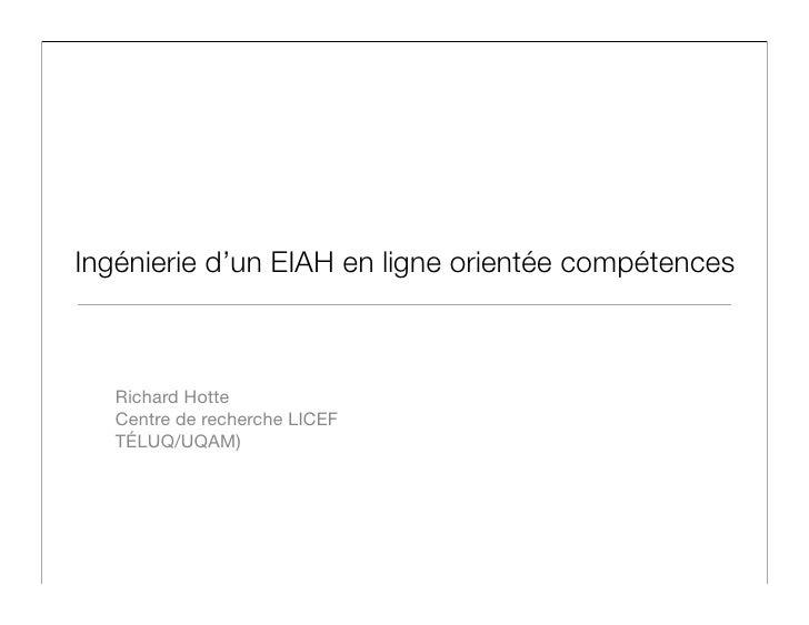 Ingénierie d'un EIAH en ligne orientée compétences       Richard Hotte    Centre de recherche LICEF    TÉLUQ/UQAM)