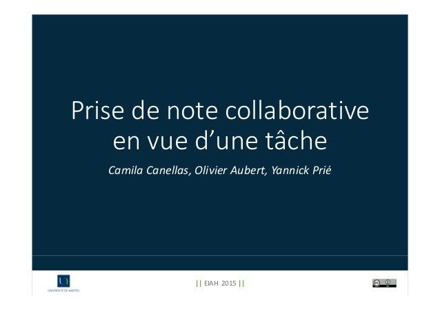 Prisedenotecollaborative envued'unetâche Camila Canellas,OlivierAubert,YannickPrié || EIAH2015||