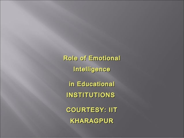 Role of EmotionalRole of EmotionalIntelligenceIntelligencein Educationalin EducationalINSTITUTIONSINSTITUTIONSCOURTESY: II...