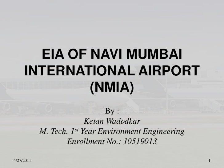EIA OF NAVI MUMBAI INTERNATIONAL AIRPORT (NMIA)<br />By :<br />KetanWadodkar<br />M. Tech. 1st Year Environment Engineerin...