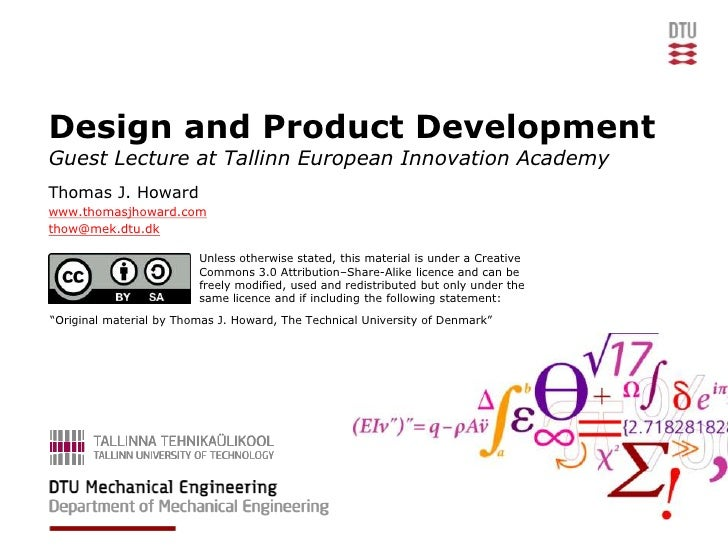 Design and Product DevelopmentGuest Lecture at Tallinn European Innovation AcademyThomas J. Howardwww.thomasjhoward.comtho...