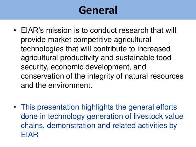 General• EIAR's mission is to conduct research that will  provide market competitive agricultural  technologies that will ...