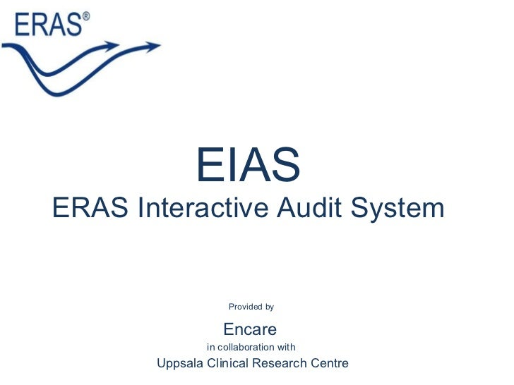 EIAS ERAS Interactive Audit System Provided by  Encare   in collaboration with  Uppsala Clinical Research Centre