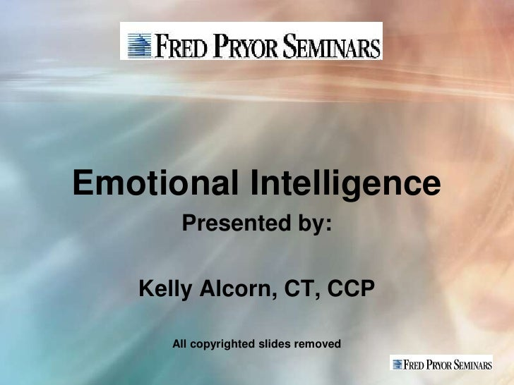 Emotional Intelligence       Presented by:   Kelly Alcorn, CT, CCP      All copyrighted slides removed