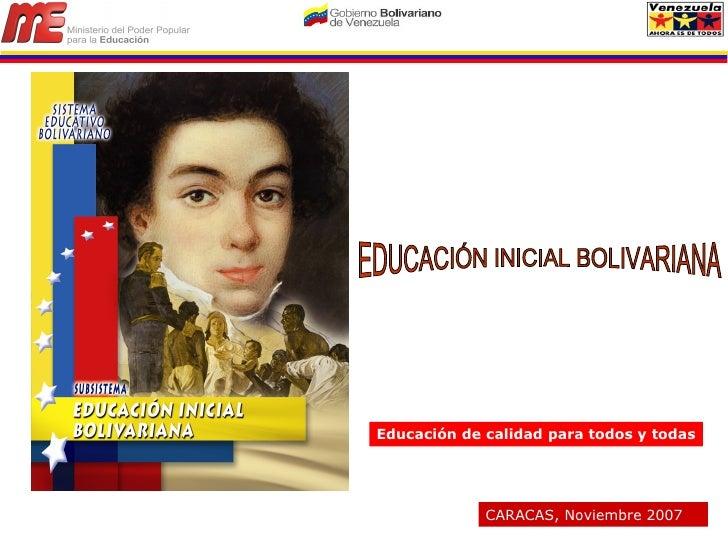 Educación de calidad para todos y todas CARACAS, Noviembre 2007 EDUCACIÓN INICIAL BOLIVARIANA
