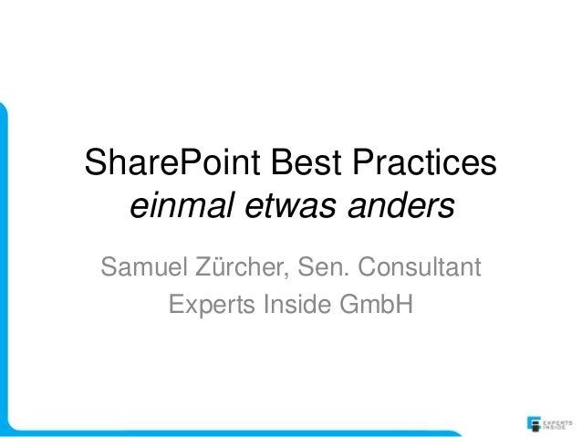 SharePoint Best Practiceseinmal etwas andersSamuel Zürcher, Sen. ConsultantExperts Inside GmbH