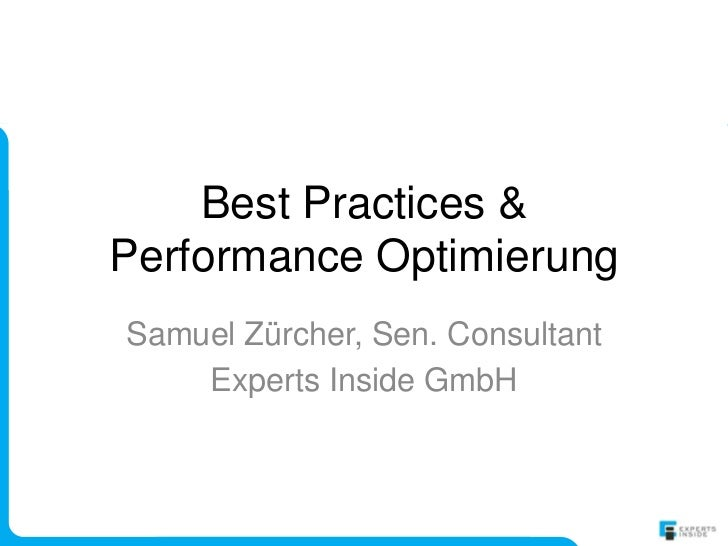 Best Practices &Performance OptimierungSamuel Zürcher, Sen. Consultant    Experts Inside GmbH