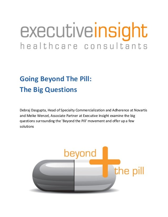 Going Beyond The Pill:The Big QuestionsDebraj Dasgupta, Head of Specialty Commercialization and Adherence at Novartisand M...
