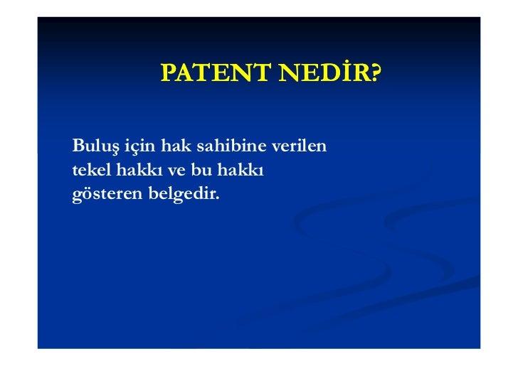 PATENT NEDİR?Buluş için hak sahibine verilentekel hakkı ve bu hakkıgösteren belgedir.