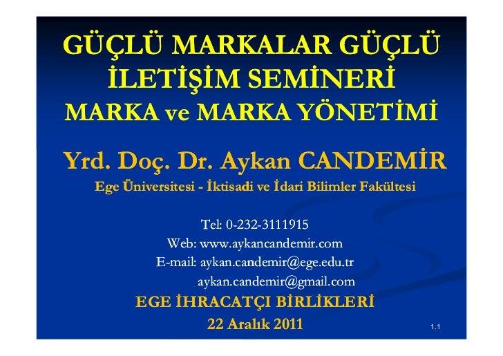 GÜÇLÜ MARKALAR GÜÇLÜ  İLETİŞİM SEMİNERİMARKA ve MARKA YÖNETİMİYrd. Doç. Dr. Aykan CANDEMİR  Ege Üniversitesi - İktisadi ve...