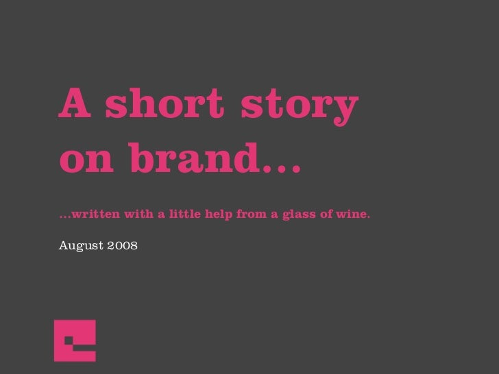A short story on brand… …written with a little help from a glass of wine.  August 2008