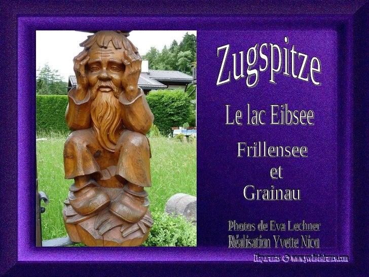 Zugspitze Le lac Eibsee Frillensee et  Grainau Photos de Eva Lechner Réalisation Yvette Nico