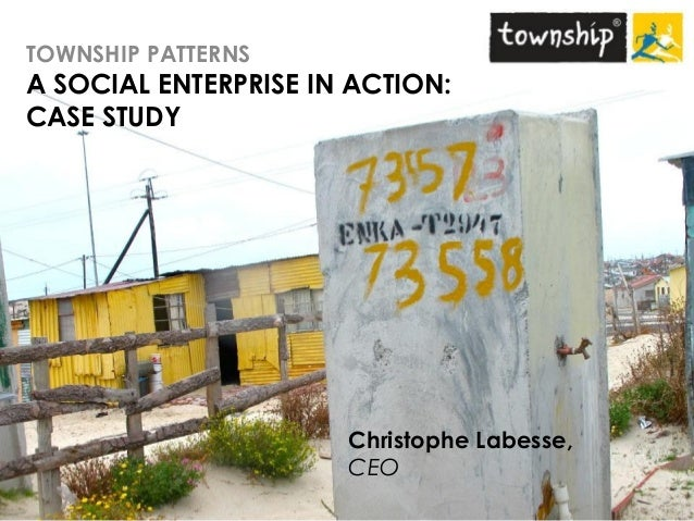 A.S.B.TOWNSHIP PATTERNSA SOCIAL ENTERPRISE IN ACTION:CASE STUDYChristophe Labesse,CEOEIBTM Sustainable Hub, 2012 1TOWNSHIP...
