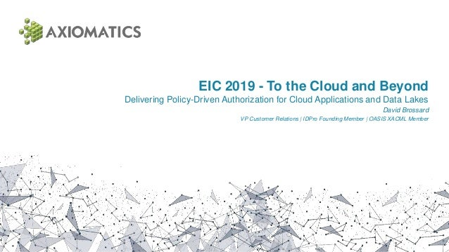 EIC 2019 - To the Cloud and Beyond Delivering Policy-Driven Authorization for Cloud Applications and Data Lakes David Bros...