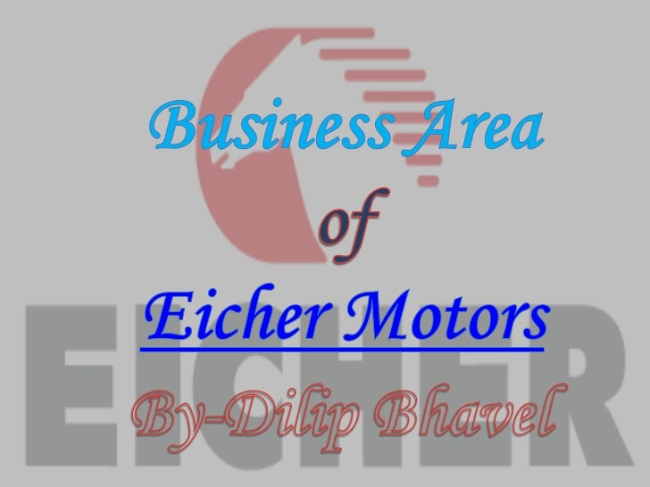 Business Area<br />of<br />Eicher Motors<br />By-Dilip Bhavel<br />