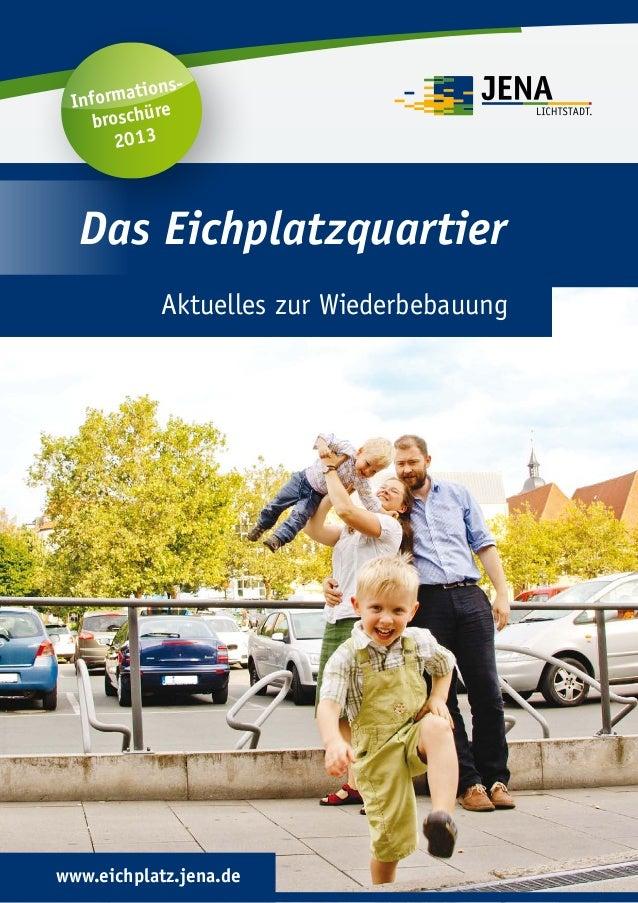 Das Eichplatzquartier Aktuelles zur Wiederbebauung www.eichplatz.jena.de Informations- broschüre 2013