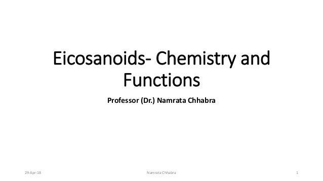 Eicosanoids- Chemistry and Functions Professor (Dr.) Namrata Chhabra 29-Apr-18 Namrata Chhabra 1
