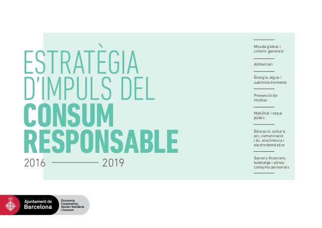 ESTRATÈGIA D'IMPULS DEL CONSUM RESPONSABLE2016 2019 Mirada global i criteris generals Alimentari Energia, aigua i subminis...