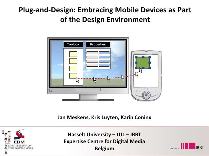 Plug-and-Design: Embracing Mobile Devices as Part of the Design Environment<br />Jan Meskens, Kris Luyten, Karin Coninx<br...