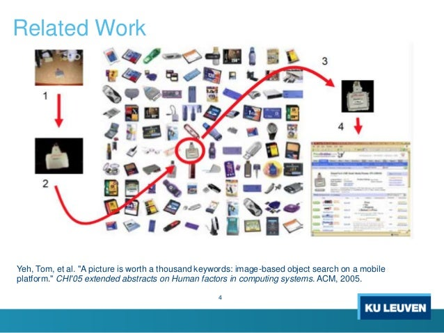 """4 Yeh, Tom, et al. """"A picture is worth a thousand keywords: image-based object search on a mobile platform."""" CHI'05 extend..."""