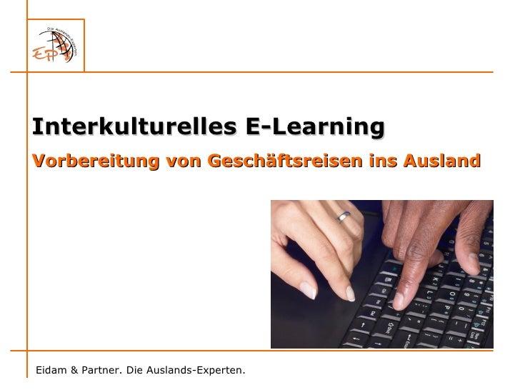 <ul><li>Interkulturelles E-Learning </li></ul><ul><li>Vorbereitung von Geschäftsreisen ins Ausland </li></ul>