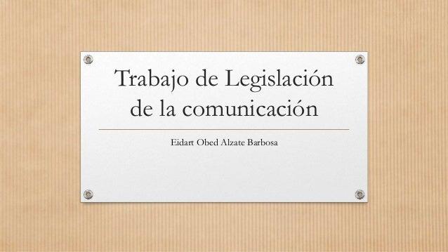 Trabajo de Legislación de la comunicación Eidart Obed Alzate Barbosa