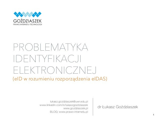 dr Łukasz Goździaszek PROBLEMATYKA IDENTYFIKACJI ELEKTRONICZNEJ (eID w rozumieniu rozporządzenia eIDAS) 1 lukasz.gozdziasz...