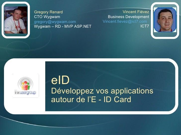 Gregory Renard CTO Wygwam [email_address] Wygwam – RD - MVP ASP.NET eID Développez vos applications autour de l'E - ID Car...