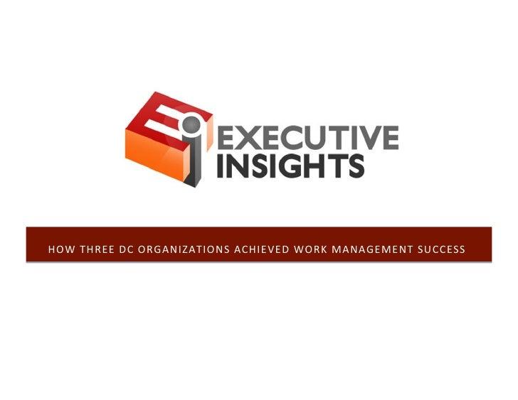 HOW THREE DC ORGANIZATIONS ACHIEVED WORK MANAGEMENT SUCCESS