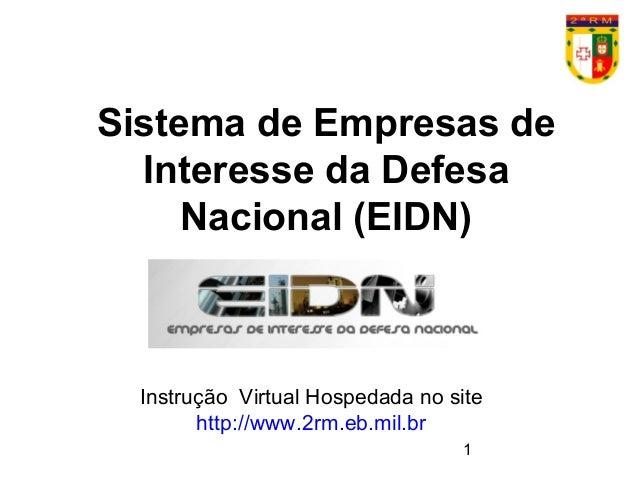 1 Sistema de Empresas de Interesse da Defesa Nacional (EIDN) Instrução Virtual Hospedada no site http://www.2rm.eb.mil.br