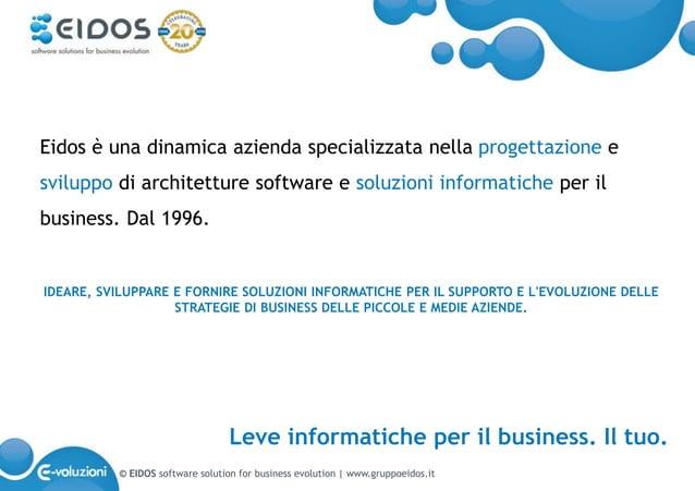 © EIDOS software solution for business evolution   www.gruppoeidos.it Eidos è una dinamica azienda specializzata nella pro...