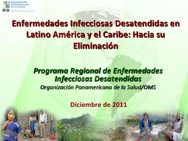 Diciembre de 2011 Programa Regional de Enfermedades Infecciosas Desatendidas Organización Panamericana de la Salud/OMS Enf...