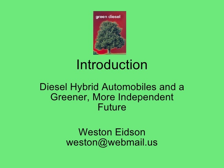 Introduction Diesel Hybrid Automobiles and a Greener, More Independent Future Weston Eidson weston@webmail.us