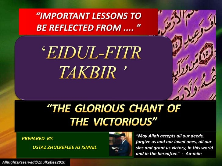 """IMPORTANT LESSONS TO <br />BE REFLECTED FROM .... ""<br />'EIDUL-FITR TAKBIR ' <br />""THE  GLORIOUS  CHANT  OF <br />THE  ..."