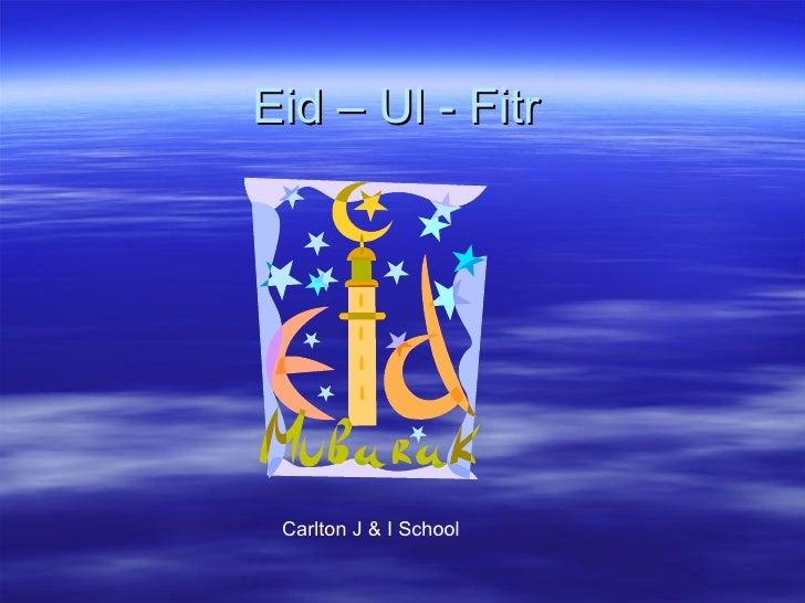 Eid – Ul - Fitr Carlton J & I School