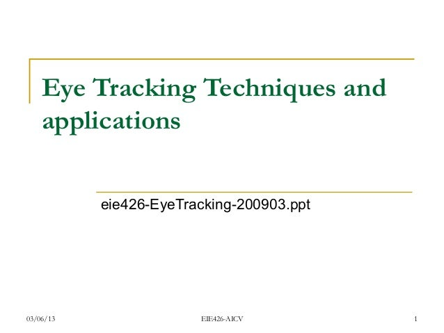 Eye Tracking Techniques and    applications           eie426-EyeTracking-200903.ppt03/06/13                EIE426-AICV    ...