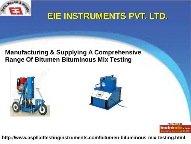EIE INSTRUMENTS PVT. LTD.EIE INSTRUMENTS PVT. LTD. http://www.asphalttestinginstruments.com/bitumen-bituminous-mix-testing...