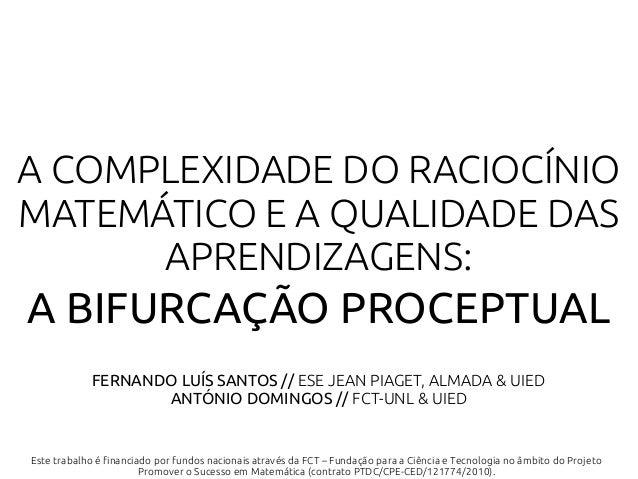 FERNANDO LUÍS SANTOS // ESE JEAN PIAGET, ALMADA & UIEDANTÓNIO DOMINGOS // FCT-UNL & UIEDA COMPLEXIDADE DO RACIOCÍNIOMATEMÁ...