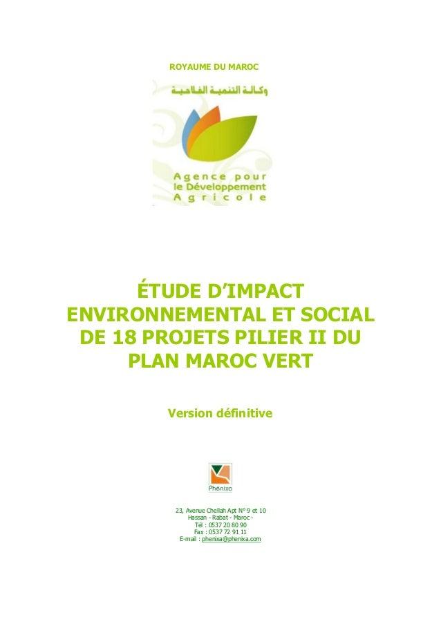 ROYAUME DU MAROC  ÉTUDE D'IMPACT ENVIRONNEMENTAL ET SOCIAL DE 18 PROJETS PILIER II DU PLAN MAROC VERT Version définitive  ...