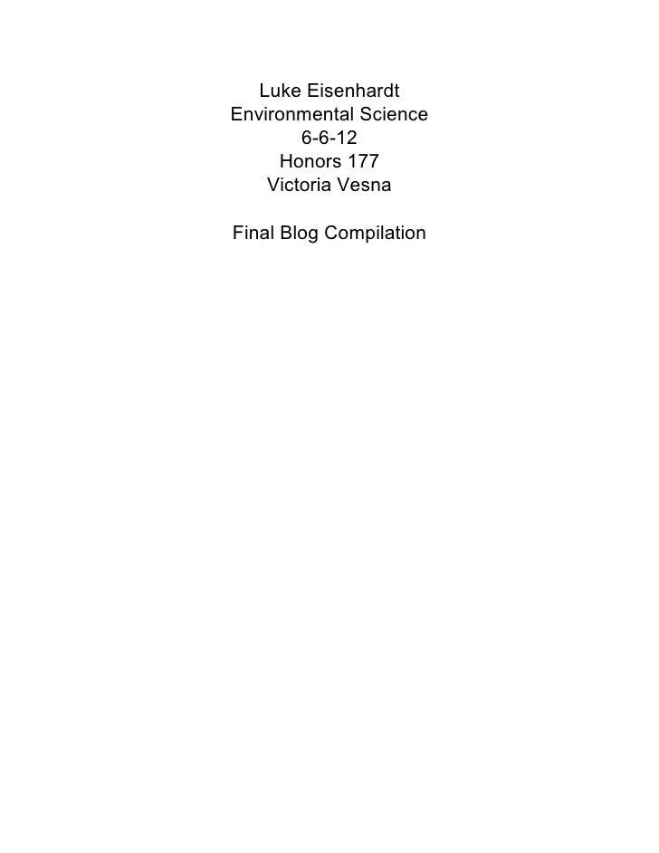 Luke EisenhardtEnvironmental Science        6-6-12     Honors 177    Victoria VesnaFinal Blog Compilation