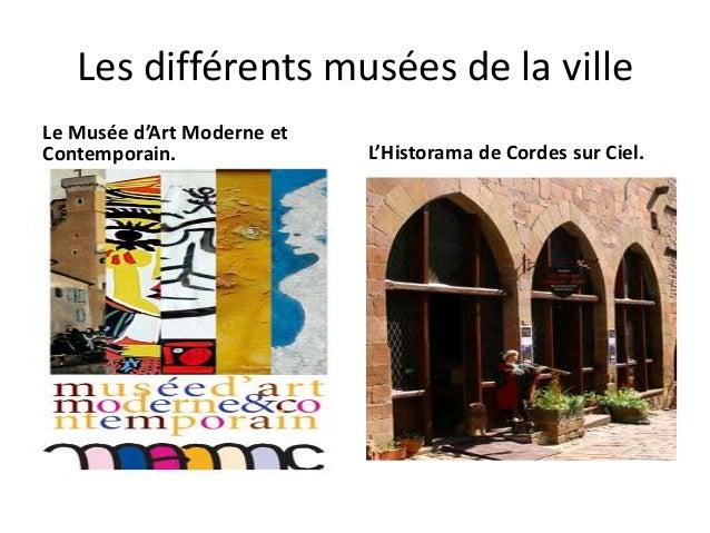 Les différents musées de la ville Le Musée d'Art Moderne et Contemporain.  L'Historama de Cordes sur Ciel.
