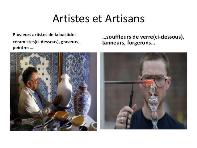 Artistes et Artisans Plusieurs artistes de la bastide: céramistes(ci-dessous), graveurs, peintres…  …souffleurs de verre(c...