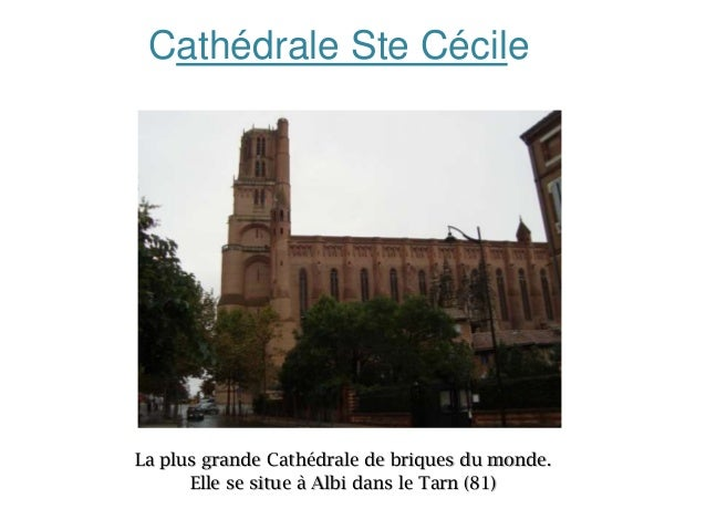 Cathédrale Ste Cécile  La plus grande Cathédrale de briques du monde. Elle se situe à Albi dans le Tarn (81)