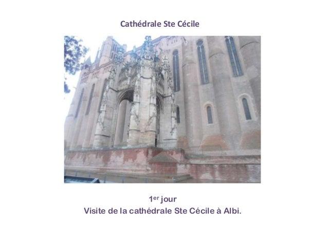 Cathédrale Ste Cécile  1er jour Visite de la cathédrale Ste Cécile à Albi.