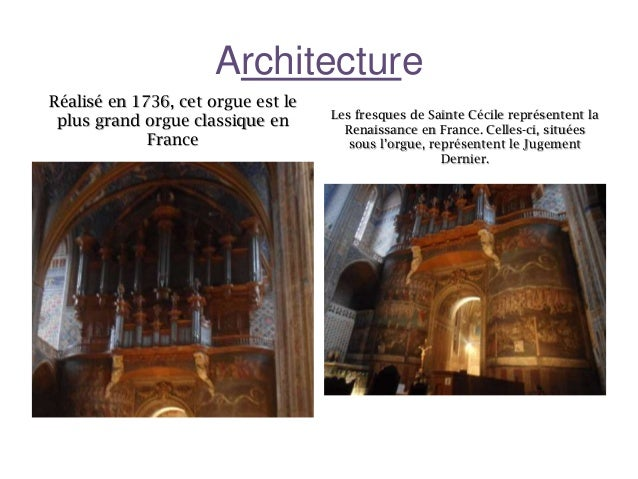 Architecture Réalisé en 1736, cet orgue est le plus grand orgue classique en France  Les fresques de Sainte Cécile représe...