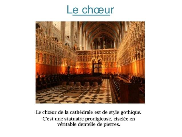 Le chœur  Le chœur de la cathédrale est de style gothique. C'est une statuaire prodigieuse, ciselée en véritable dentelle ...