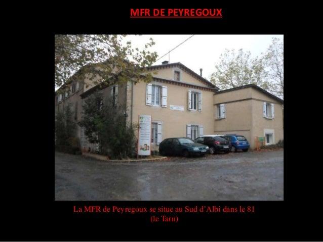 MFR DE PEYREGOUX  La MFR de Peyregoux se situe au Sud d'Albi dans le 81 (le Tarn)