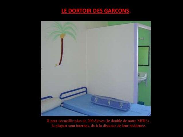 LE DORTOIR DES GARCONS.  Il peut accueillir plus de 200 élèves (le double de notre MFR!) , la plupart sont internes, du à ...